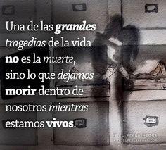 〽️ Una de las más grandes tragedias de la vida no es la muerte, sino lo que dejamos morir dentro de nosotros