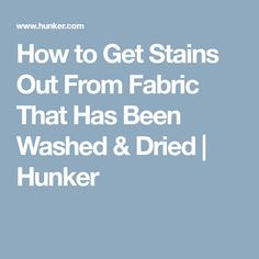 How to Get Stains Out From Fabric That Has Been Washed & Dried | Hunker
