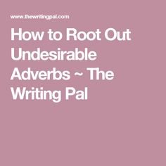 How to Root Out Undesirable Adverbs ~ The Writing Pal