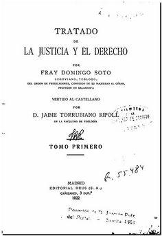 Tratado de la justicia y el derecho / por fray Domingo Soto ; vertido al castellano por Jaime Torrubiano Ripoll. - Madrid : Reus, 1922. - Tomo primero.