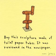 buy this sculpture made of toilet paper tubes (Emperor Has No Clothes theme)