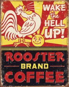 Rooster Brand Coffee Distressed Tin Sign. want for my kitchen.