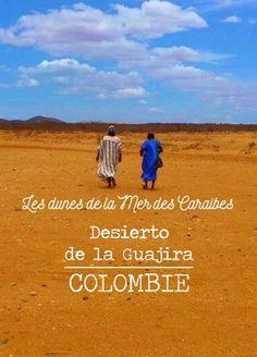 Désert de la Guajira en Colombie: un lieu encore peu touristique à découvrir! Travel Advice, Travel Guides, Les Bahamas, Stuff To Do, Things To Do, Road Trip, Porto Rico, By Plane, Colombia Travel
