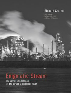 "The Historic New Orleans Collection launches an exhibition and catalog of ""Enigmatic Stream: Industrial Landsca. Documentary Photography, Book Photography, Award Winning Books, Cover Pics, History Books, Mississippi, Movies And Tv Shows, New Books, New Orleans"