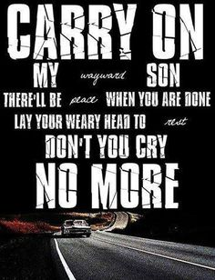 Carry on my wayward son -Kansas