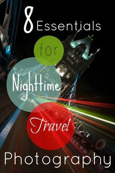 8 Essentials For NightTime Travel Photography