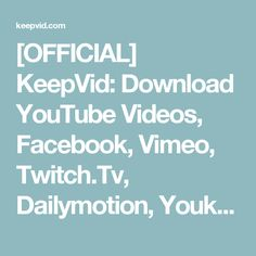 [OFFICIAL] KeepVid: Download YouTube Videos, Facebook, Vimeo, Twitch.Tv, Dailymotion, Youku, Tudou, Metacafe and more!