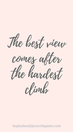 The best view comes after the hardest climb #inspired
