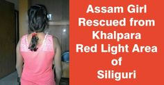 25-yr-old woman from Assam was rescued from Khalpara (red light area) in Siliguri   A 25 yrs old woman namely Ruksana ( name changed) from Bhakta Duba Assam was rescued from Khalpara (red light area) in Siliguri. She was lured by another woman who had sold her before fifteen days in a brothel in Siliguri.  Ruksana is a mother of four kids. Her husband had married another woman and had left her. She in anger had gone to work and earn her own living as a labour in a construction site in…