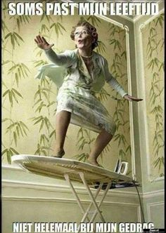 Image for a 'board ' housewife - ironing board or surf board ? - Imagination can help prevent madness ! - well maybe too late for me though ! Memes Super Graciosos, Its Friday Quotes, Lets Dance, Billie Holiday, Old Women, Past, Funny Quotes, Humor Quotes, Funny Humor