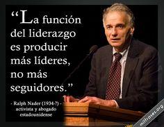 Ralph Nader, activista y abogado estadounidense. Aunque despues se sientan superiores y quieran irse, siempre volveran por la guia