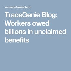 TraceGenie Blog: Workers owed billions in unclaimed benefits
