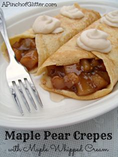 Maple Pear Crepes with Maple Whipped Cream: A Pinch of Glitter