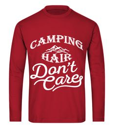 Camping Hair Don't Care (Long sleeved T-shirt Unisex - Red) camping supplies, unique gifts, teammate gifts #dishscrubby #nylonnetsponge #nylonnetscrubbies, christmas decorations, thanksgiving games for family fun, diy christmas decorations