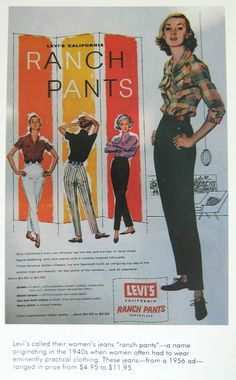 """"""" Levi's called their women's jeans """"ranch pants"""" at one point—a name originating in the 1940s when women often had to wear eminently practical clothing."""""""