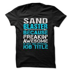 SAND BLASTER Because FREAKING Awesome Is Not An Official Job Title T-Shirts, Hoodies. CHECK PRICE ==► https://www.sunfrog.com/No-Category/SAND-BLASTER--Freaking-awesome.html?id=41382