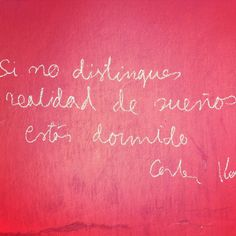 """""""Sino distingues realidad de sueños, estás dormido."""" - Realidad o sueño. Poesía callejera vista en #Madrid."""