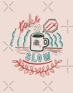 Take it slow  by mi2creation | Redbubble Top Artists, Shop