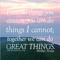 Teamwork-Quotes-I-can-do-things-you-cannot-you-can-do-things-I-cannot.-together-we-can-do-great-things.―-Mother-Teresa-Quotes.jpg 502×502 pixels