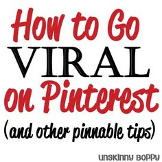 How to go viral on pinterest- tips for making your blog traffic skyrocket from Pinterest referrals by Unskinny Boppy.