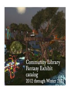 Exhibit Catalog for the 2012 Fantasy Exhibit at the Community Library on the InWorldz virtual world grid.