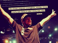 Se viver reque coragem,então viva para não viver em vão. #mensagenscomamor #frases #viver #felicidade #Chorão #CharlieBrownJr #cantor