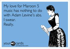 My love for Maroon 5 music has nothing to do with Adam Levine's abs. I swear. Really.
