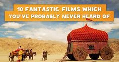 Ten fantastic movies which you've probably never heard of, But which you should definitely watch.