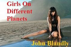 Girls On Different Planets by John Blandly, http://www.amazon.com/dp/B008SALP4Y/ref=cm_sw_r_pi_dp_3aAeub0M5BT3S