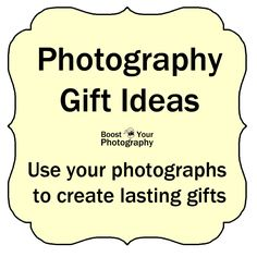 Photography Gifts Ideas - use your photographs to create lasting gifts | Boost Your Photography
