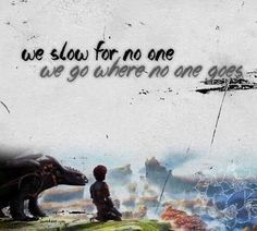 "Hiccup - ""We slow for no one; we go where no one goes."" ~ This is awesome! XD"