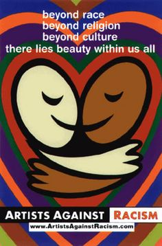 Beyond race Beyond religion Beyond culture there lies a beauty within us all..ARTISTS AGAINST RACISM