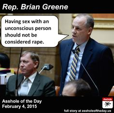 Having sex with an unconscious person should not be considered rape. --Rep. Brian Greene