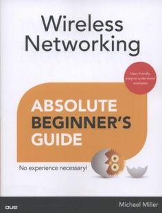 """Wireless Networking : absolute beginner's guide"" - Michael Miller"