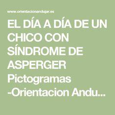 EL DÍA A DÍA DE UN CHICO CON SÍNDROME DE ASPERGER Pictogramas -Orientacion Andujar