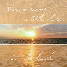 Heaven Seems a Little Closer at the Beach- You may be thinking about your last Outer Banks beach vacation or planning your next one, but either way we'll help you get into an OBX state of mind with these beach quotes and sayings. They're some of our favorites, so expect to be inspired to head toward the sun, sand and sea. We'll see you there!