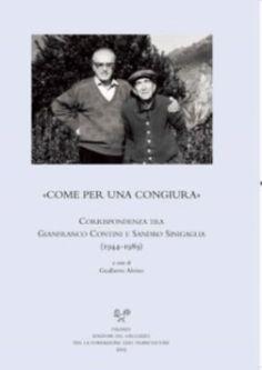 Come per una congiura : corrispondenza tra Gianfranco Contini e Sandro Sinigaglia (1944-1989) / a cura di Gualberto Alvino - Firenze : Edizioni del Galluzzo per la Fondazione Ezio Franceschini, 2015