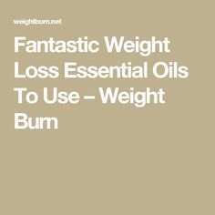 Fantastic Weight Loss Essential Oils To Use – Weight Burn