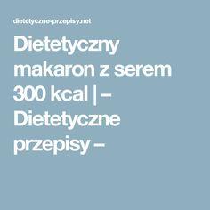 Dietetyczny makaron z serem 300 kcal | – Dietetyczne przepisy –