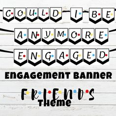 Engagement Party Decoration Banner, Printable PDF Sign, Friends Tv Show Theme, Could I be anymore engaged Bachelorette Decorations, Engagement Party Decorations, Bachelorette Drinking Games, Engagement Banner, Bridal Shower Party, Get The Party Started, Friends Tv Show, Shower Ideas, Printable