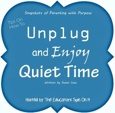 The Educators' Spin On It: Unplug and Enjoy Quiet Time: Snapshot of Parenting with Purpose