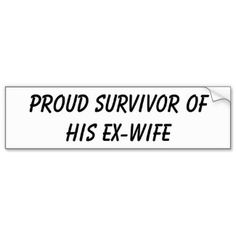 Bitter Ex-Wife Quotes Ex Wife Quotes, Crazy Ex Wife, Bitter Ex, Baby Mama Drama, Haha So True, Ex Wives, Love My Job, E Cards, Bumper Stickers