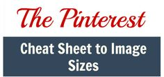 The Pinterest Cheat Sheet to Image Sizes / Date of Article: 04/25/13 By Mitt Ray