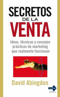 IDEAS, TÉCNICAS Y CONSEJOS PRÁCTICOS DE MARKETING QUE REALMENTE FUNCIONAN  | Cómo hacer más y mejores negocios con sus clientes