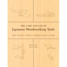 The Care and Use of Japanese Woodworking Tools: Saws, Planes, Chisels, Marking Gauges, Stones by Kip Japanese Woodworking Tools, Japanese Tools, Essential Woodworking Tools, Antique Woodworking Tools, Woodworking Garage, Woodworking Patterns, Popular Woodworking, Woodworking Techniques, Unique Woodworking