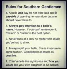 Rules for a southern gentleman...I definitely know a few BOYS(not men) that need this pounded into their head...