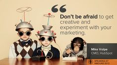 Don't be afraid to get creative and experiment with your marketing.