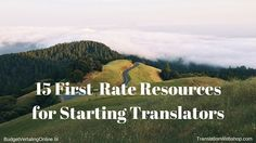 '15 First-Rate Resources for Starting Translators' I have created the ultimate list of resources that starting translators should read. The resources are divided into blog posts, websites and books. This way, you can find all the answers to your questions if you are thinking about starting a career in the translation business. Read the blog at http://budgetvertalingonline.nl/translations/15-first-rate-resources-for-starting-translators/