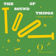 William Wondriska - The sound of things.  Corraini, 2013.  The Sound Of Things was born in the spring of 1955, when a young William Wondriska, conceived, designed, and printed it in the Department of Design of Yale University, as partial fulfillment of degree requirements.