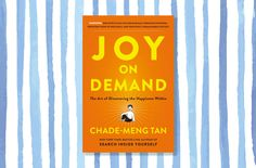 Joy on Demand: The Art of Discovering Happiness Within by Chade-Meng Tan